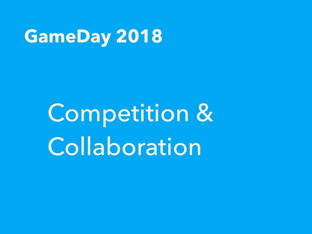 GameDay 2018 Competition & Collaboration