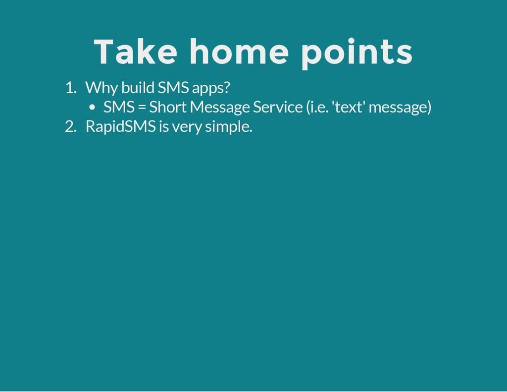 Take home points 1. Why build SMS apps? SMS = S...