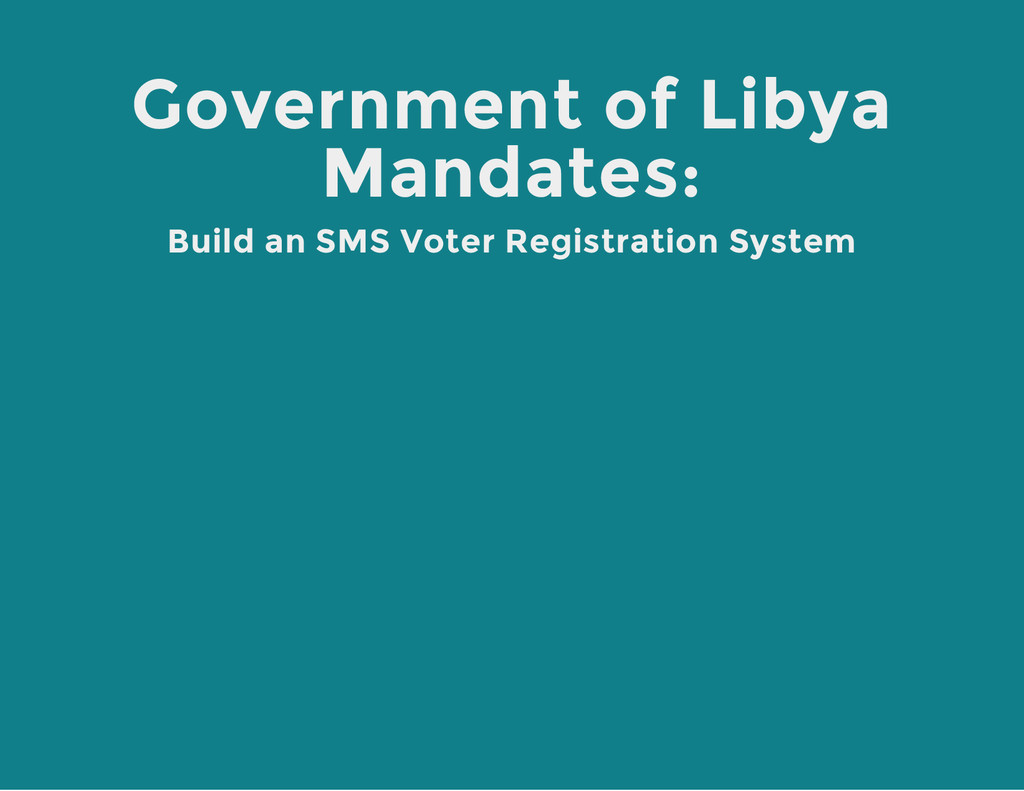 Government of Libya Mandates: Build an SMS Vote...