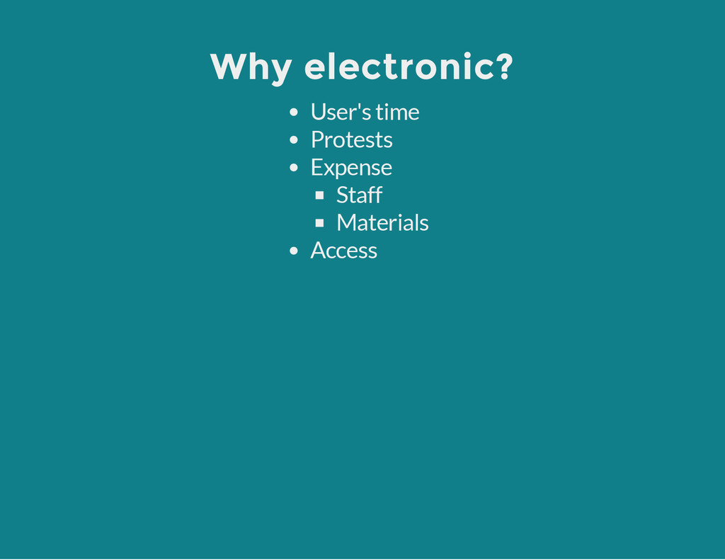 Why electronic? User's time Protests Expense St...