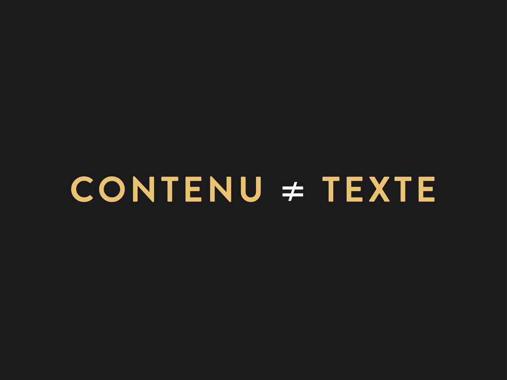 CONTENU ≠ TEXTE