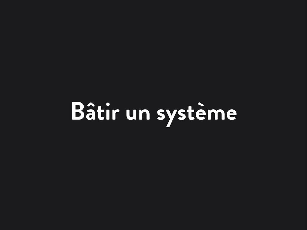 Bâtir un système