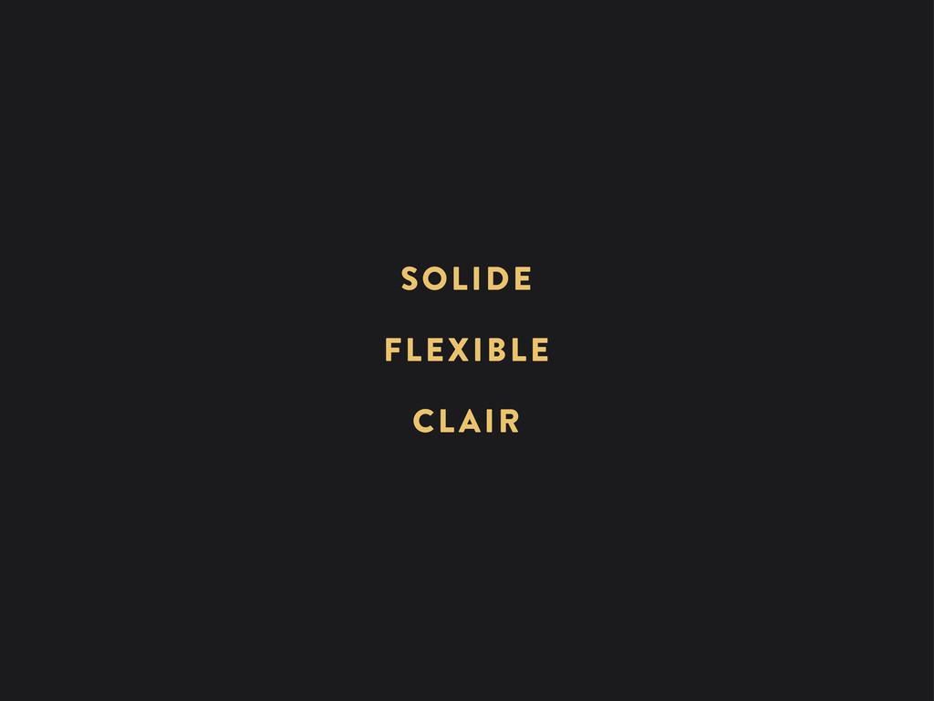 CLAIR FLEXIBLE SOLIDE