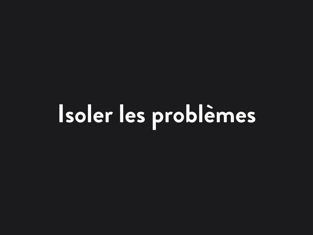Isoler les problèmes