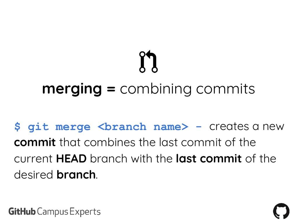 merging = combining commits $ git merge <branch...