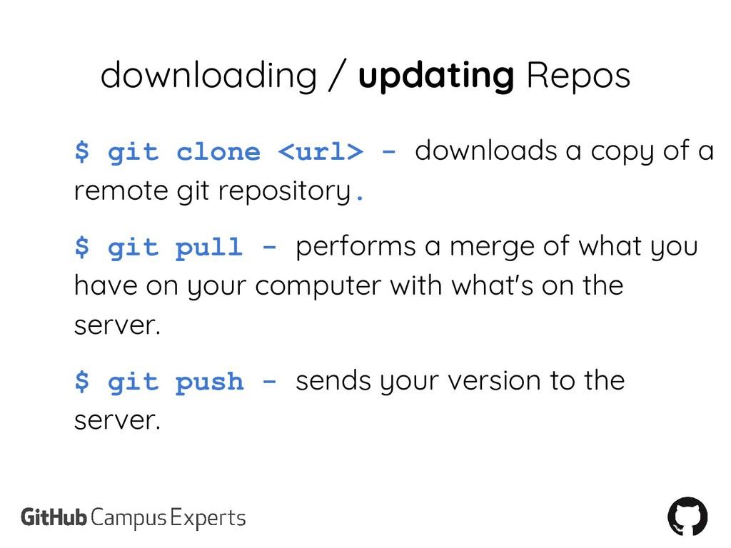 downloading / updating Repos $ git clone <url> ...
