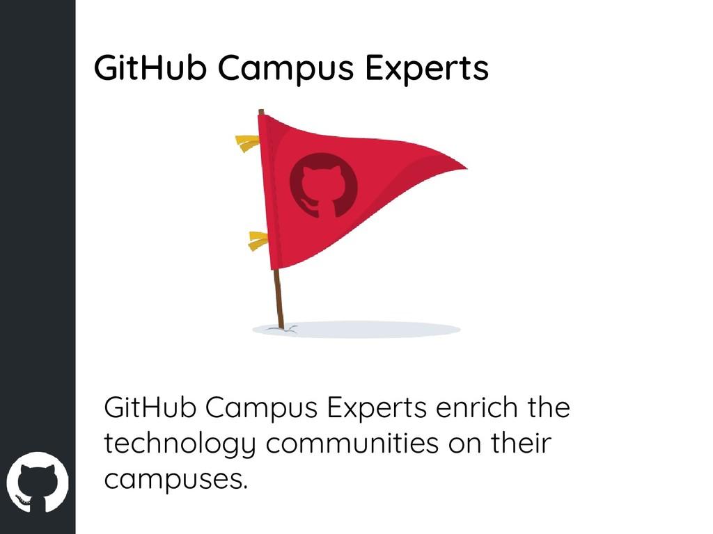 GitHub Campus Experts GitHub Campus Experts enr...