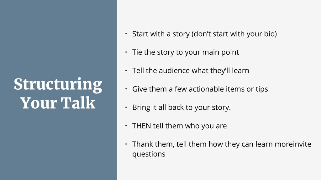 Structuring Your Talk • Start with a story (don...