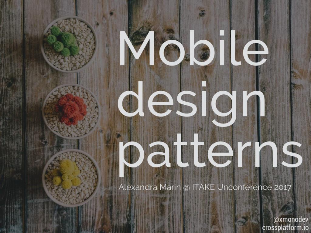Mobile design patterns Alexandra Marin @ ITAKE ...