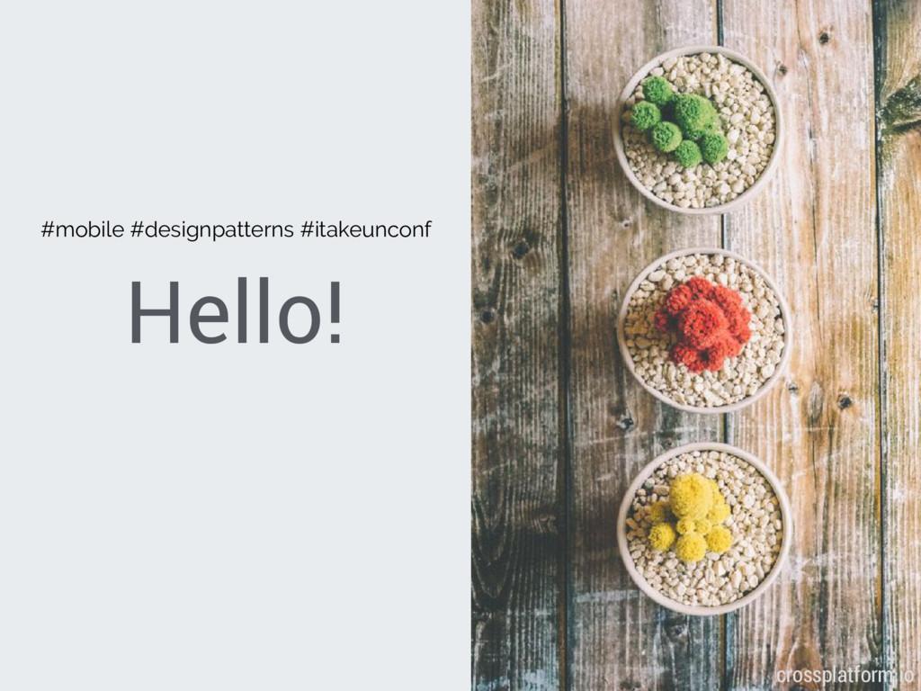 Hello! { } #mobile #designpatterns #itakeunconf...