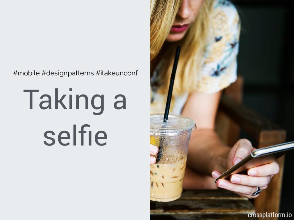 Taking a selfie #mobile #designpatterns #itakeun...