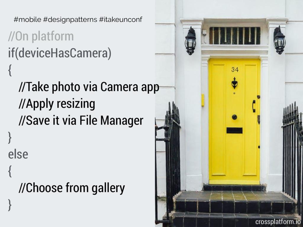 //On platform if(deviceHasCamera) { //Take phot...