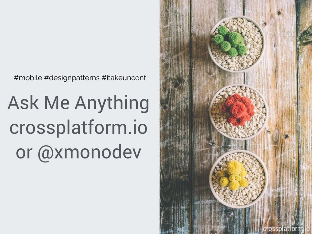 Ask Me Anything crossplatform.io or @xmonodev {...