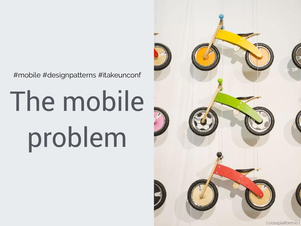 The mobile problem { crossplatform.io } #mobile...