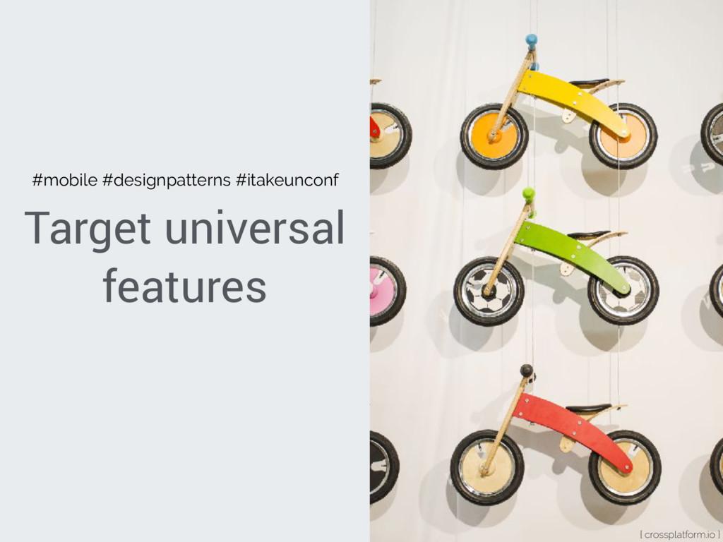 Target universal features { crossplatform.io } ...