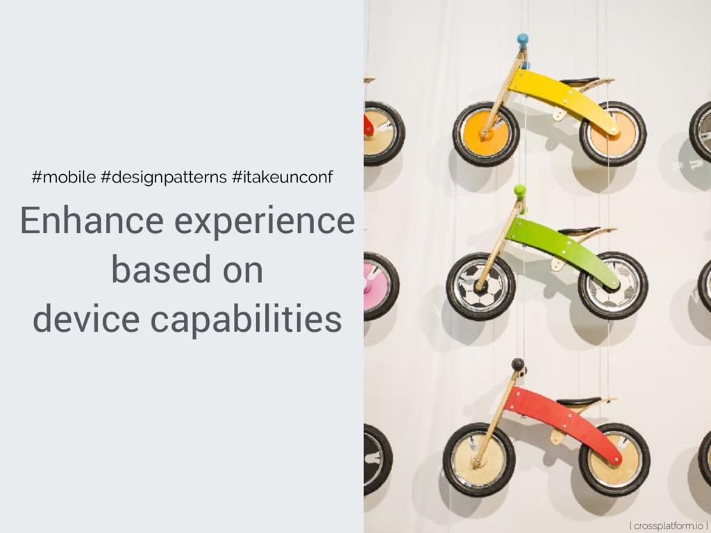 Enhance experience based on device capabilities...