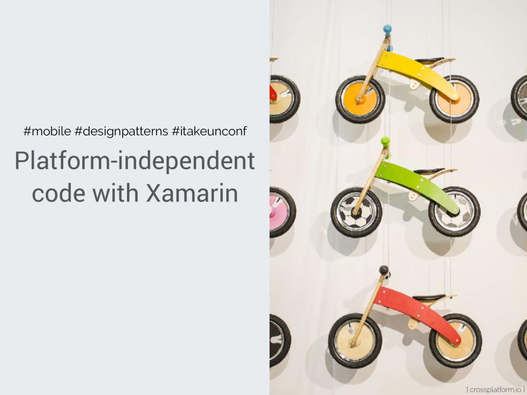 Platform-independent code with Xamarin { crossp...