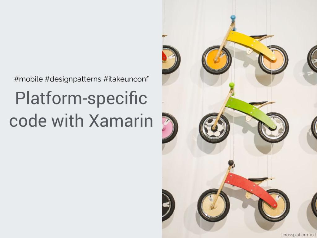 Platform-specific code with Xamarin { crossplatf...
