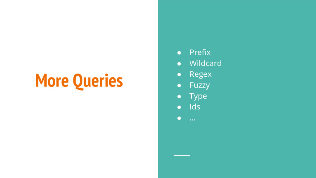 More Queries ● Prefix ● Wildcard ● Regex ● Fuzz...