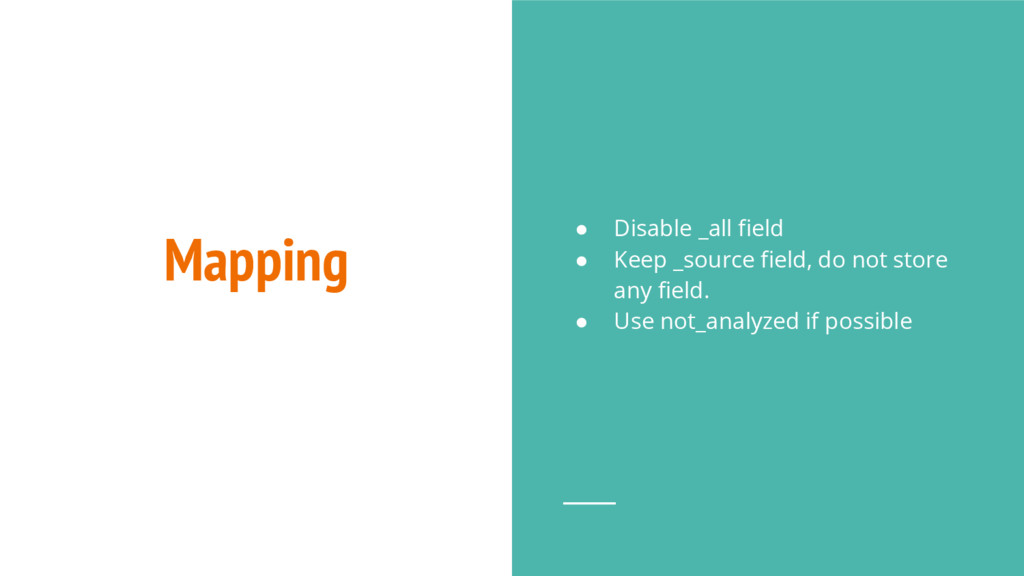 Mapping ● Disable _all field ● Keep _source fie...