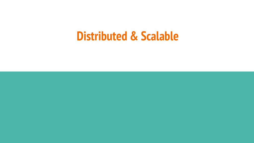 Distributed & Scalable