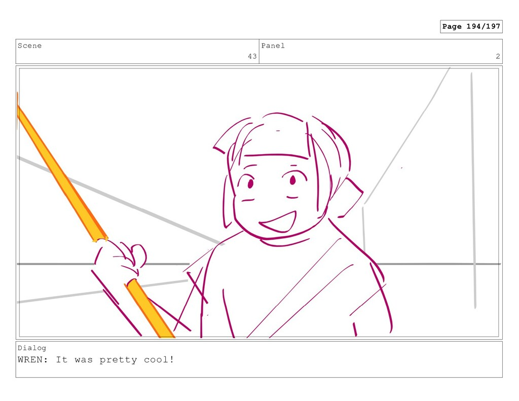 Scene 43 Panel 2 Dialog WREN: It was pretty coo...