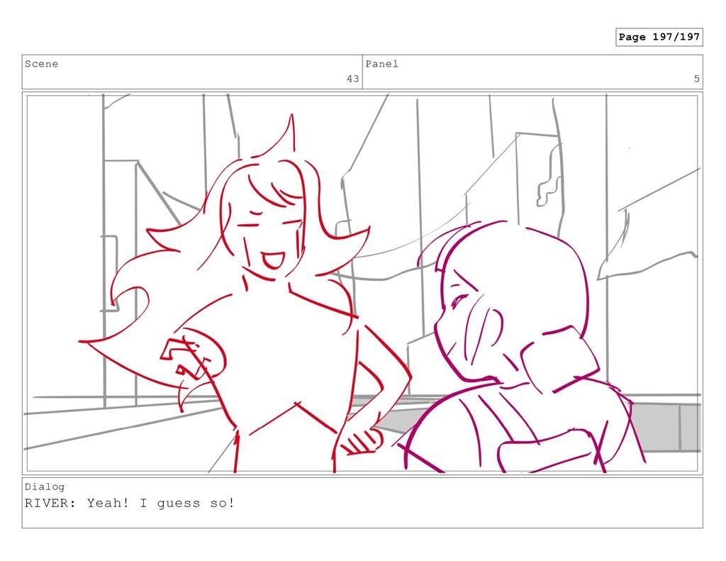 Scene 43 Panel 5 Dialog RIVER: Yeah! I guess so...