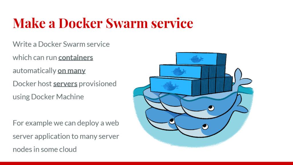 Make a Docker Swarm service Write a Docker Swar...