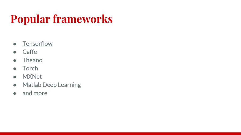 Popular frameworks ● Tensorflow ● Caffe ● Thean...