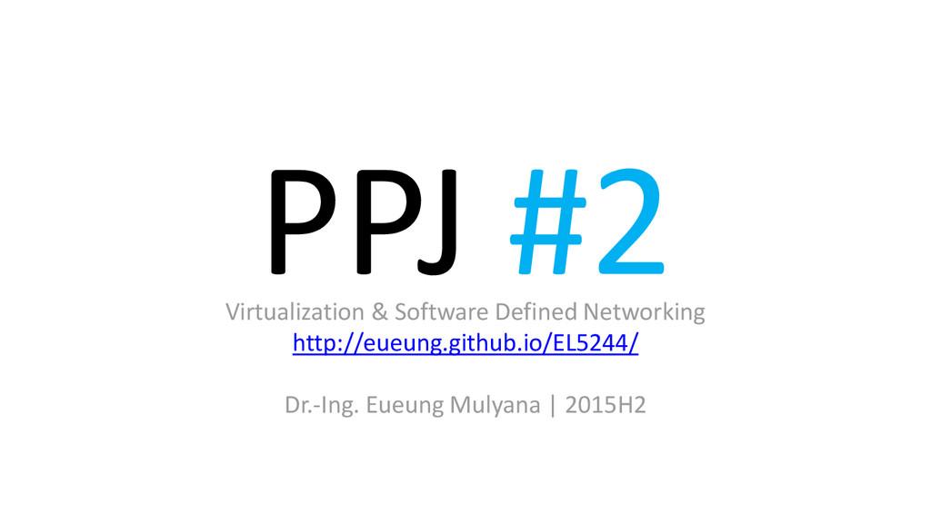 PPJ #2 Virtualization & Software Defined Networ...