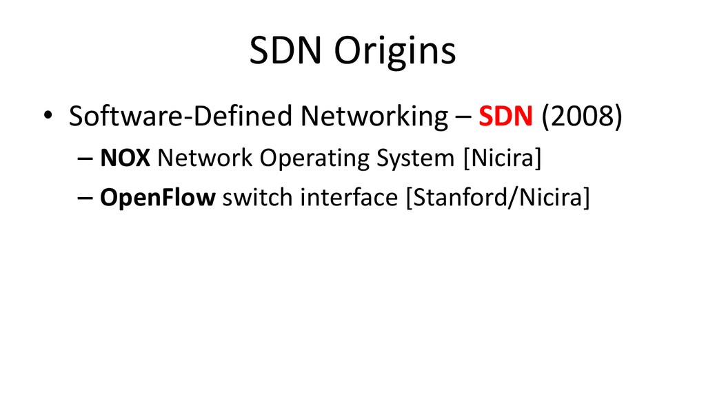 SDN Origins • Software-Defined Networking – SDN...