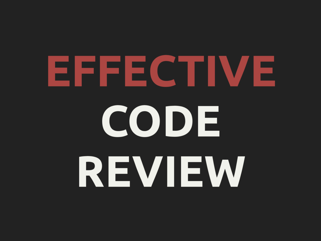 EFFECTIVE CODE REVIEW