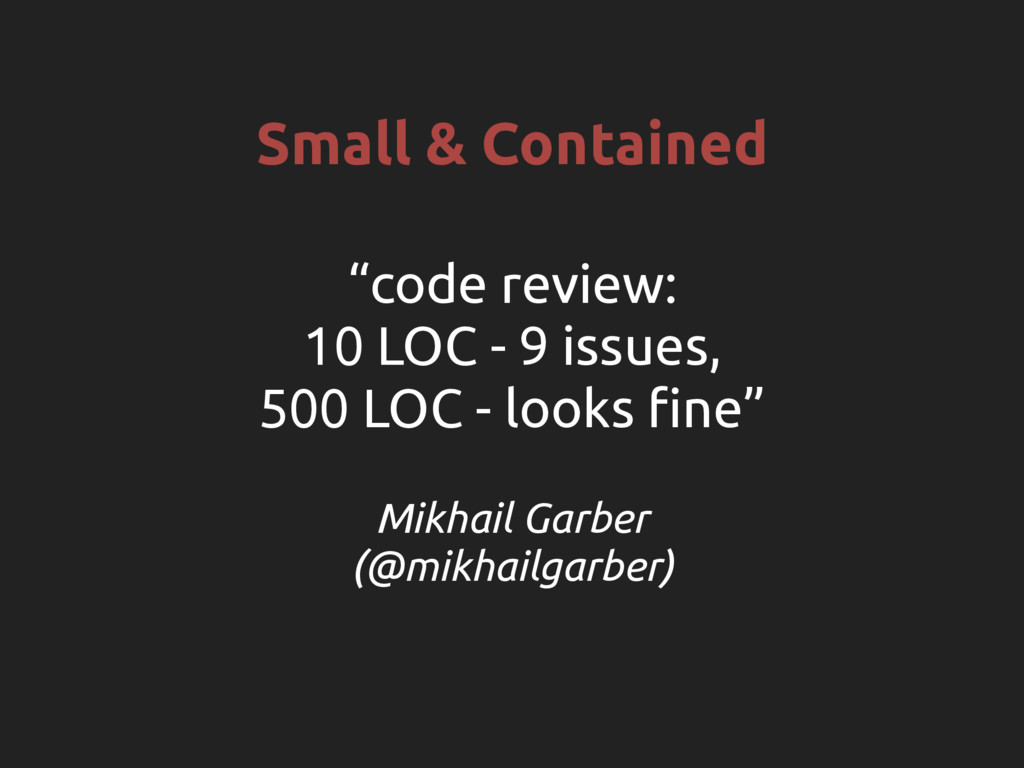 "Small & Contained ""code review: 10 LOC - 9 issu..."