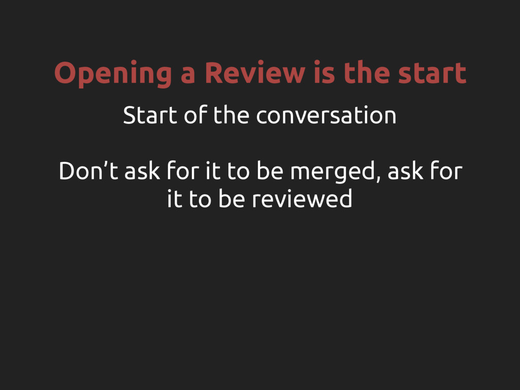 Opening a Review is the start Start of the conv...