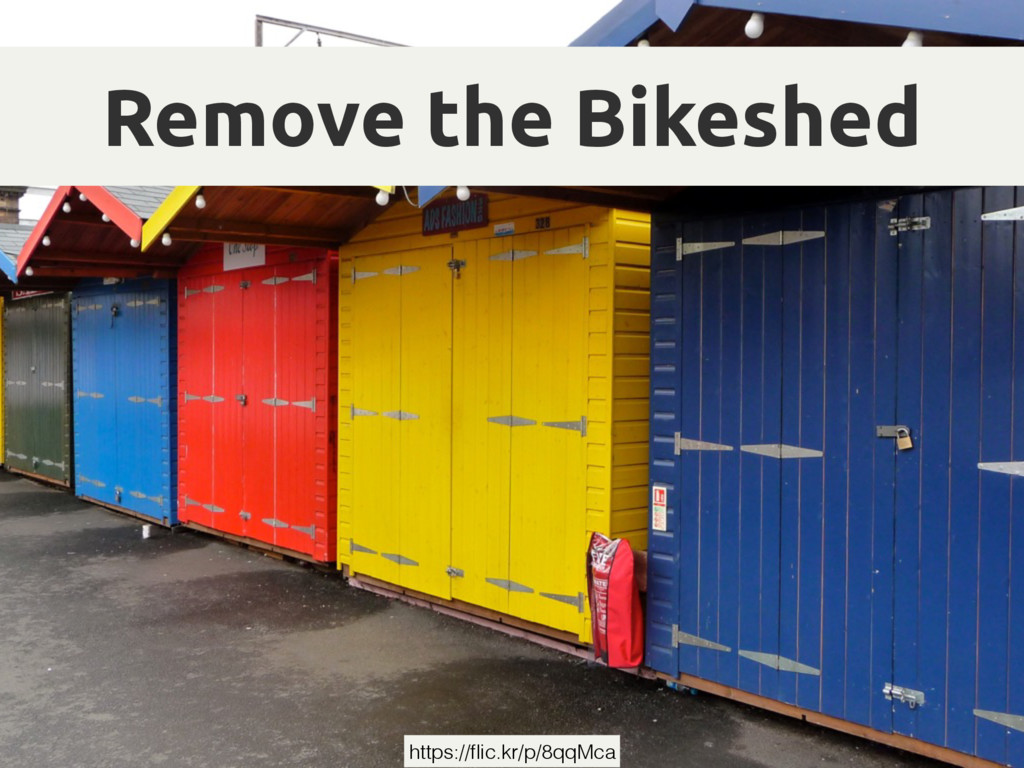 Remove the Bikeshed https://flic.kr/p/8qqMca