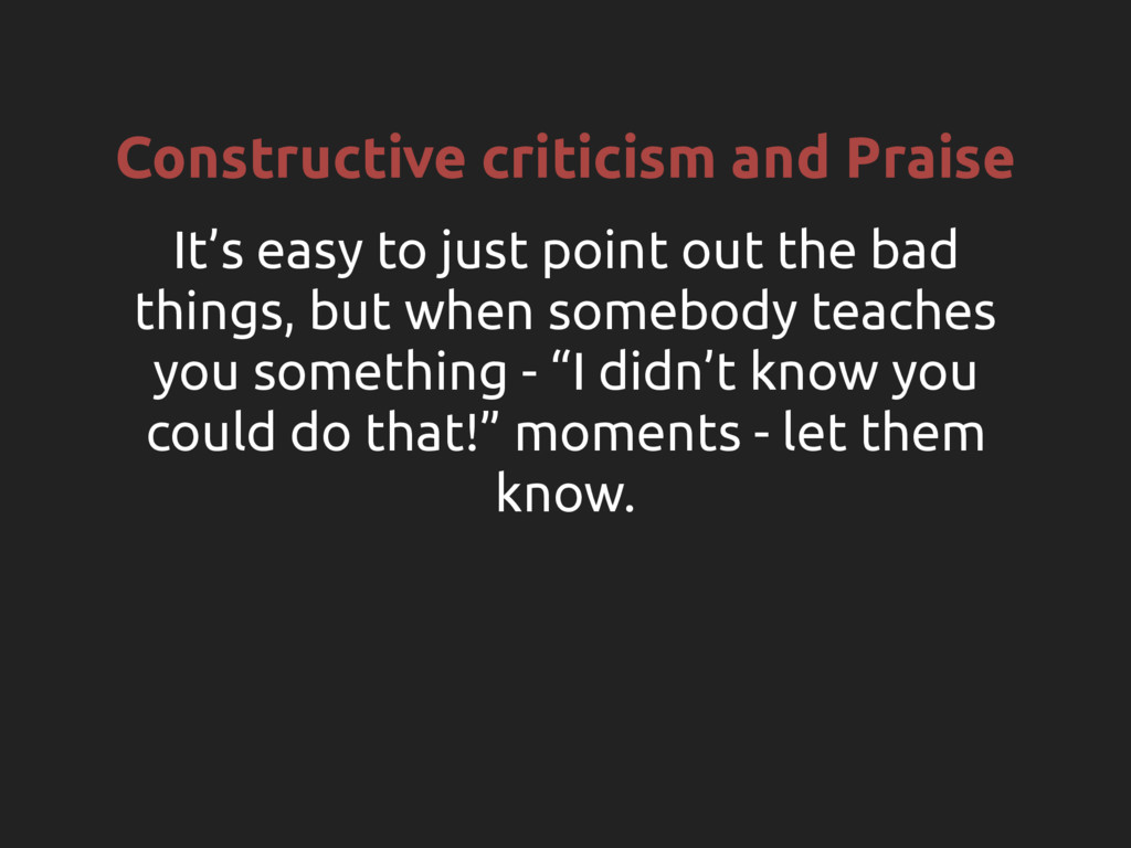 Constructive criticism and Praise It's easy to ...