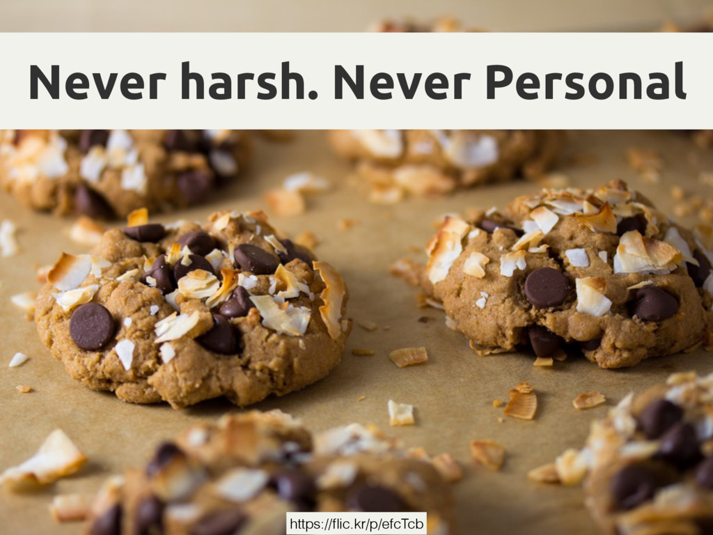 Never harsh. Never Personal https://flic.kr/p/ef...