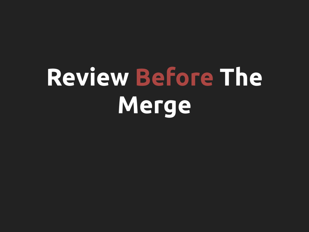 Review Before The Merge