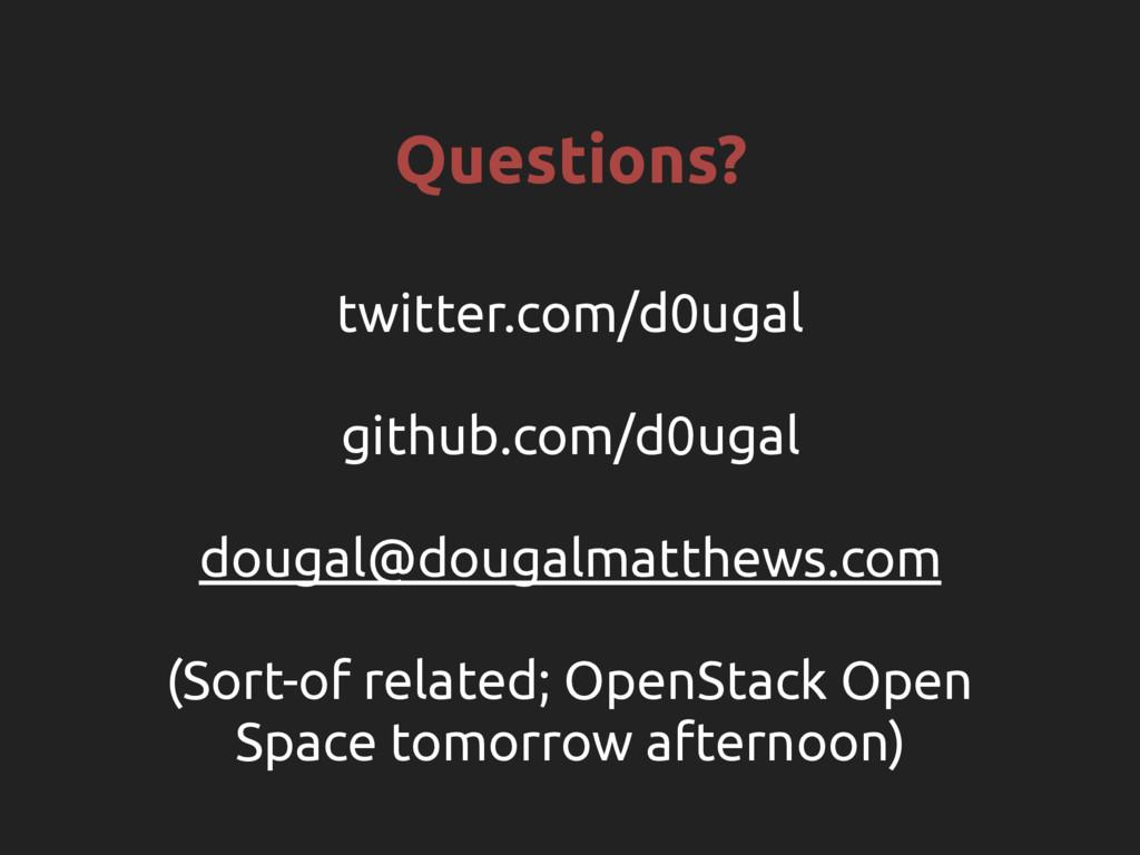 Questions? twitter.com/d0ugal github.com/d0ugal...