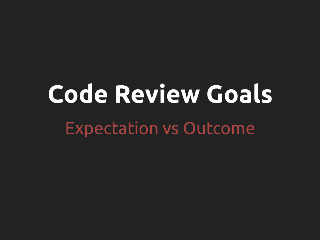 Code Review Goals Expectation vs Outcome