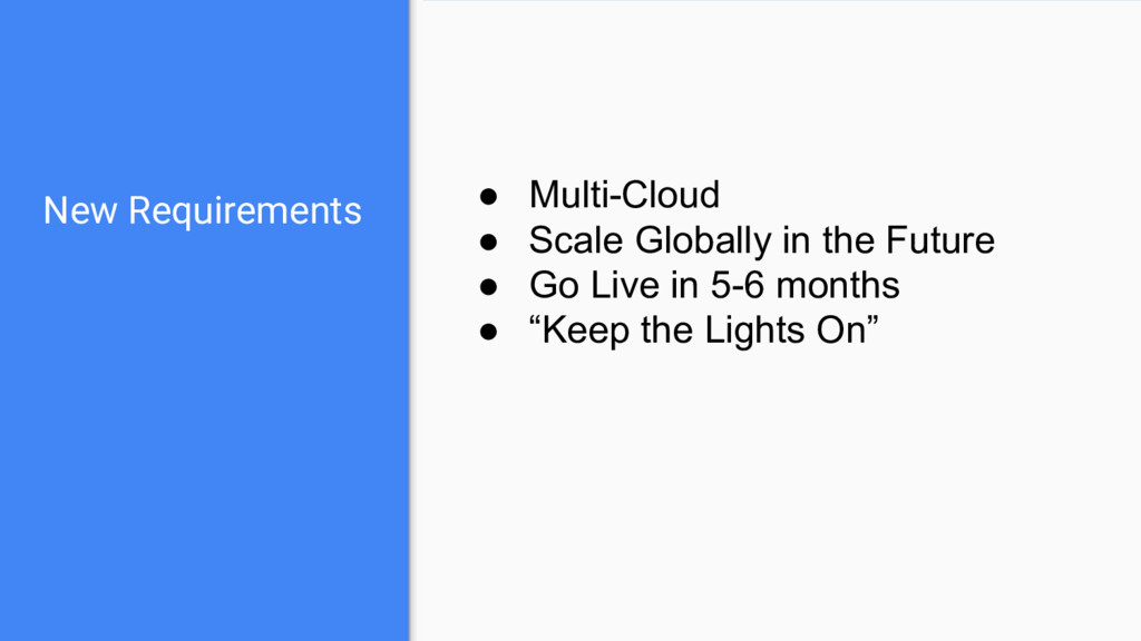 New Requirements ● Multi-Cloud ● Scale Globally...