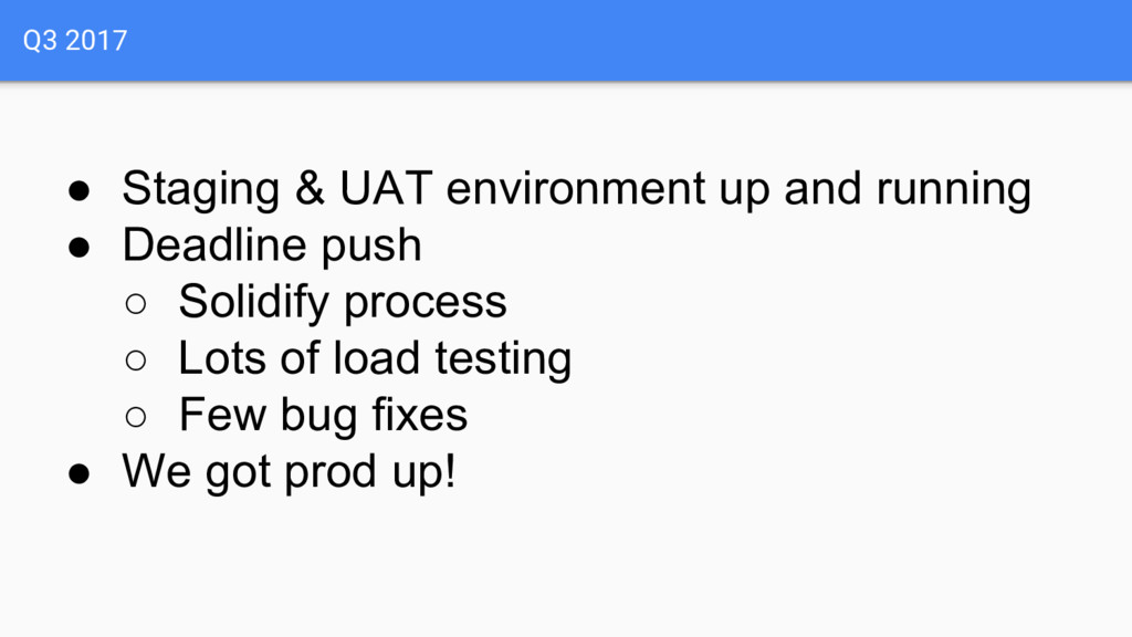 Q3 2017 ● Staging & UAT environment up and runn...
