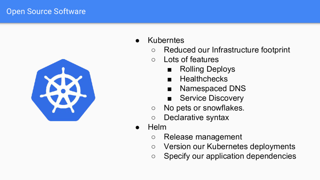Open Source Software ● Kuberntes ○ Reduced our ...