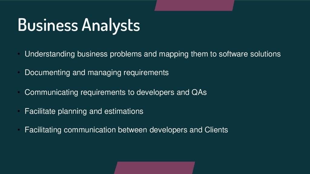 Business Analysts • Understanding business prob...