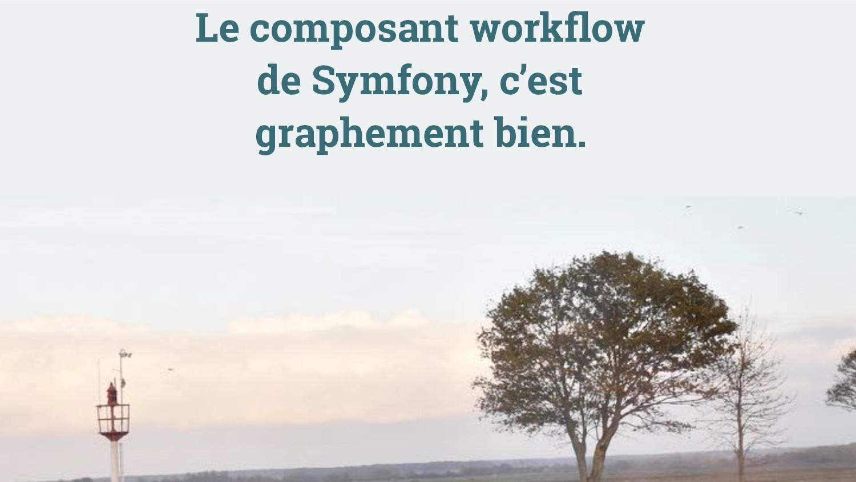 Le composant workflow de Symfony, c'est graphem...