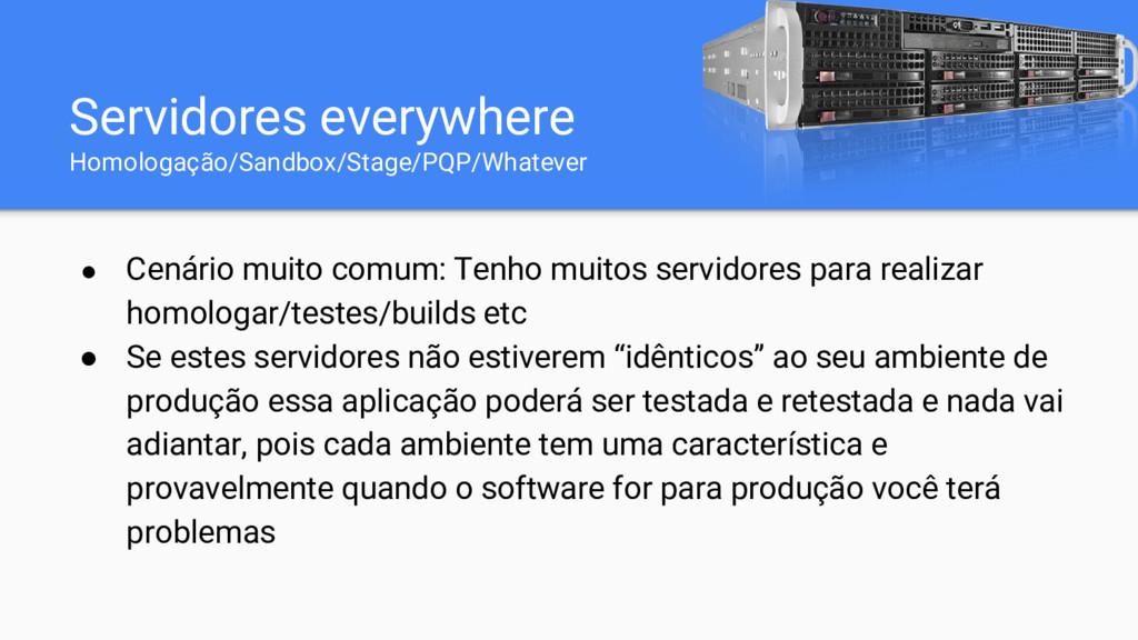 Servidores everywhere Homologação/Sandbox/Stage...