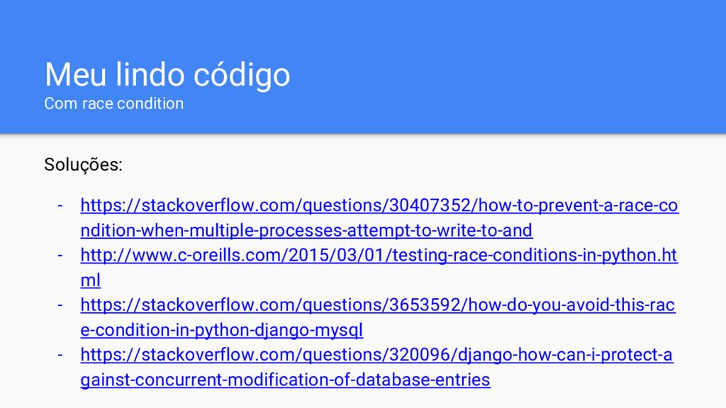Meu lindo código Com race condition Soluções: -...