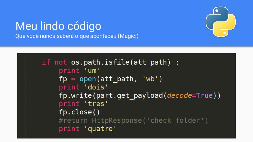 Meu lindo código Que você nunca saberá o que ac...