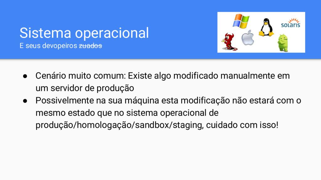 Sistema operacional E seus devopeiros zuados ● ...