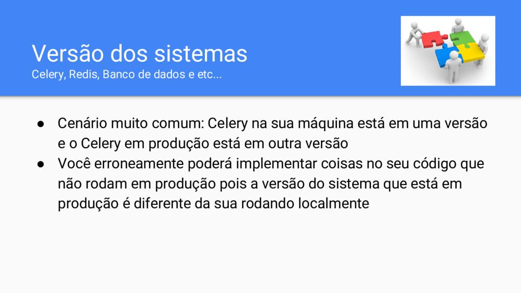 Versão dos sistemas Celery, Redis, Banco de dad...